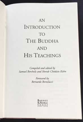 AN INTRODUCTION TO THE BUDDHA; And His Teachings / Compiled and edited by Samuel Bercholz and Sherab Chodzin Kohn / Foreword by Bernardo Bertolucci