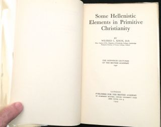 SOME HELLENISTIC ELEMENTS IN PRIMITIVE CHRISTIANITY; The Schweich Letures of the British Academy 1942
