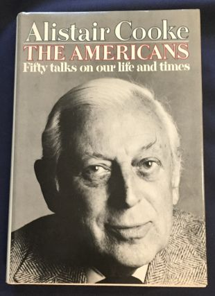 THE AMERICANS; Fifty talks on our life and times by Alistair Cooke. Alistair Cooke