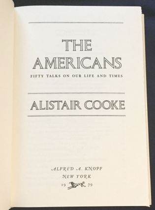 THE AMERICANS; Fifty talks on our life and times by Alistair Cooke