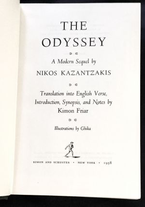 THE ODYSSEY; A Modern Sequel by Nikos Kazantzakis / Translation into English Verse, Introduction, Synopsis, and Notes by Kimon Friar / Illustrations by Ghika