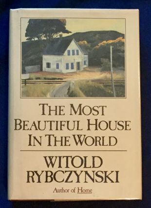 THE MOST BEAUTIFUL HOUSE IN THE WORLD; By Witold Rybczynski. Witold Rybczynski