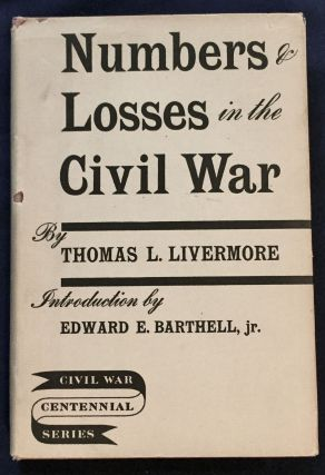 NUMBERS & LOSSES IN THE CIVIL WAR; in America: 1861-65 / By Thomas L. Livermore / Introduction by...