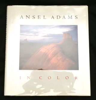 ANSEL ADAMS IN COLOR; Harry M. Callahan, editor / With John P. Schaefer and Andrea G. Stillman / Introduction by James L. Enyeart / Selected Writings on Color Photography by Ansel Adams
