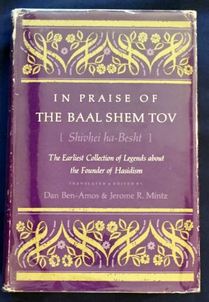 IN PRAISE OF THE BAAL SHEM TOV; [Shivhei ha-Besht] / The Earliest Collection of Legends about the...