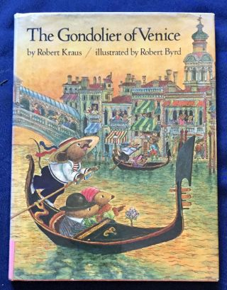 THE GONDOLIER OF VENICE; Illustrated by Robert Byrd. Robert Kraus