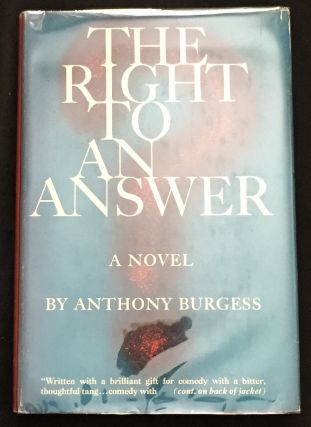 THE RIGHT TO AN ANSWER. Anthony Burgess