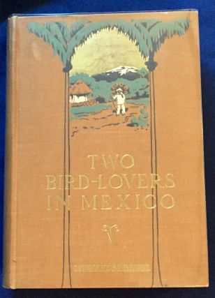 TWO BIRD-LOVERS IN MEXICO; Illustrated with Photographs from Life Taken by the Author. C. William...