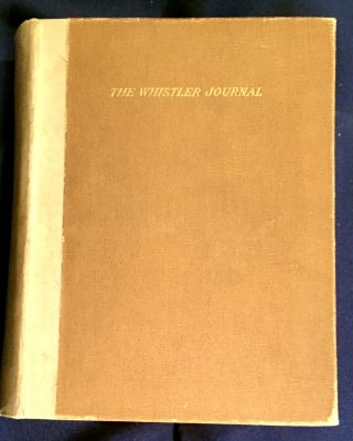 THE WHISTLER JOURNAL; By E. R. & J. Pennell / Authors of the Authorized Life of James McN. Whistler