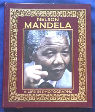 NELSON MANDELA; A Life in Photographs / Created by David Elliot Cohen / Text by John D....