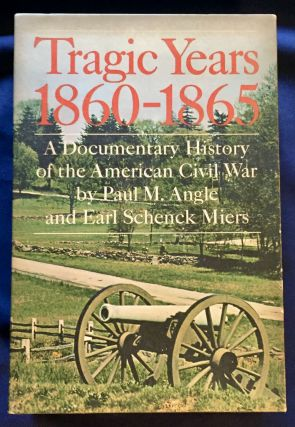 TRAGIC YEARS 1860-1865; A Documentary History of the American Civil War by Paul M. Angle and Earl...