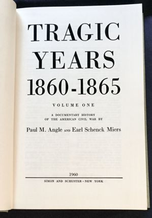 TRAGIC YEARS 1860-1865; A Documentary History of the American Civil War by Paul M. Angle and Earl Schenck Miers