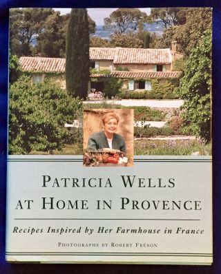 PATRICIA WELLS AT HOME IN PROVENCE; Recipes Inspired by her Farmhouse in France / Photographs by...