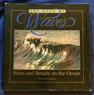 THE BOOK OF WAVES; Form and Beauty on the Ocean / With Text by Drew Kampion. Drew Kampion