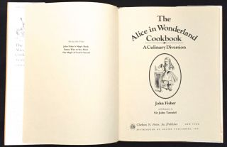 THE ALICE IN WONDERLAND COOKBOOK; A Culinary Diversion / John Fisher / with illustrations by Sir John Tenniel. Lewis Carroll, John Fisher.