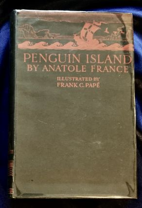 PENGUIN ISLAND; By Anatole France / Translated by A. W. Evans / With Illustrations and Decorations by Frank C. Pape