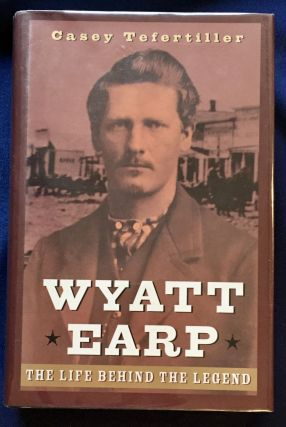 WYATT EARP; The Life Behind the Legend / Foreword by Angus Cameron / Winner of Seven Western...