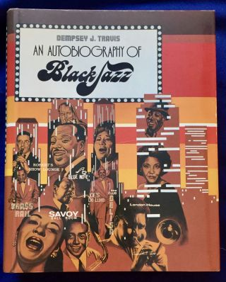 AN AUTOBIOGRAPHY OF BLACK JAZZ; Introduction by Studs Terkel. Dempsey J. Travis