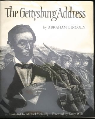 THE GETTYSBURG ADDRESS; by Abraham Lincoln / Illustrated by Michael McCurdy / Foreword by Garry Wills. Abraham Lincoln.