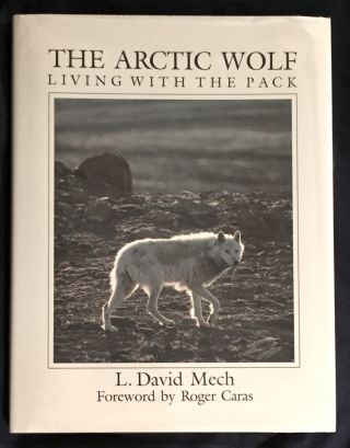 THE ARCTIC WOLF; Foreword by Roger Caras. L. David Mech