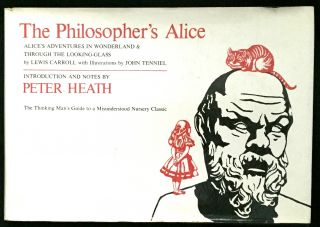 THE PHILOSOPHER'S ALICE; Alice's Adventures in Wonderland & Through the Looking-Glass by Lewis...