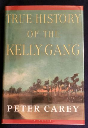 THE HISTORY OF THE KELLY GANG; A Novel by Peter Carey. Peter Carey