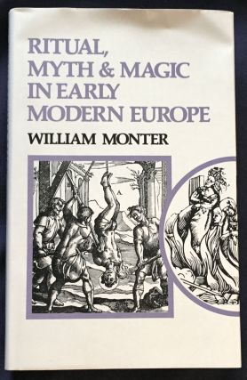 RITUAL, MYTH & MAGIC IN EARLY MODERN EUROPE. William Monter