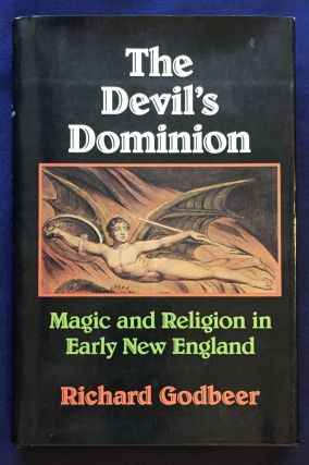 THE DEVIL'S DOMINION; Magic and Religion in Early New England. Richard Godbeer