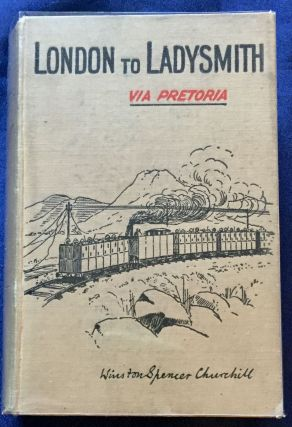 LONDON to LADYSMITH; VIA PRETORIA / By Winston Spencer Churchill. Winston Spencer Churchill