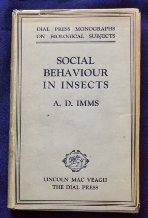 SOCIAL BEHAVIOR IN INSECTS; By A. D. Imms, M.A., D. Sc., F.R.S. / With 20 Illustrations. A. D. Imms
