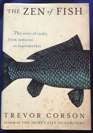 THE ZEN OF FISH; The Story of Suchi, from samurai to supermarket. Trevor Corson