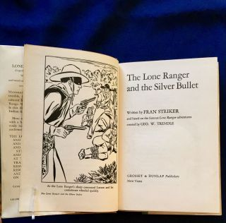 THE LONE RANGER AND THE SILVER BULLET; Written by FRAN STRIKER / and based on the famous Lone Ranger adventures / created by Geo. W. Trendle