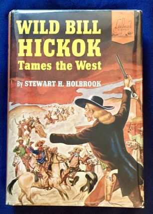 WILD BILL HICKOK; Tames the West / by Stewart H. Holbrook / Illustrated by Ernest Richardson....