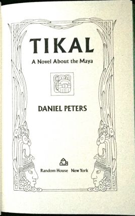 TIKAL; A Novel About The Maya