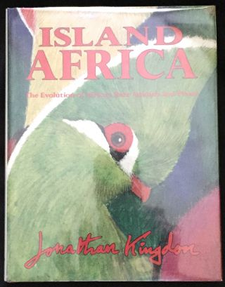 ISLAND AFRICA; The Evolution of Africa's Rare Animals and Plants. Jonathan Kingdon