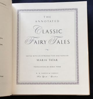 THE ANNOTATED CLASSIC FAIRY TALES; Edited, with an Introduction and Notes by Maria Tatar / Translations by Maria Tatar / Little Red Riding Hood / Beauty and the Beast / Jack and the Beanstalk / Bluebeard and many more