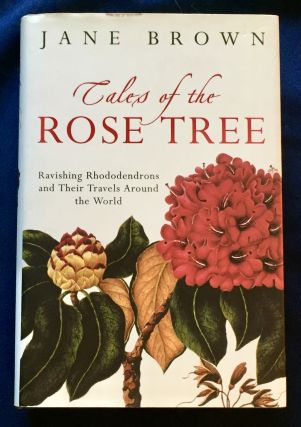 TALES OF THE ROSE TREE; Ravishing Rhododendrons and Their Travels Around the World. Jane Brown