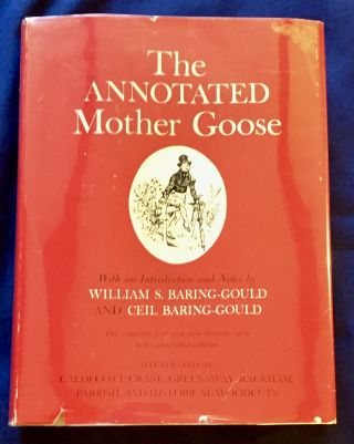 THE ANNOTATED MOTHER GOOSE; Nursery Rhymes Old and New, Arranged and Explained by William...