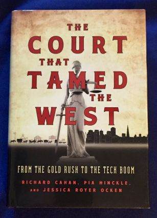 THE COURT THAT TAMED THE WEST; From the Gold Rush to the Tech Boom / Foreword by Judge William...