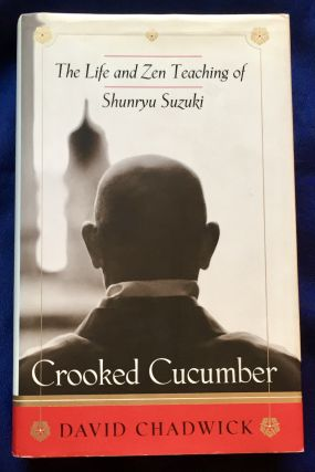 CROOKED CUCUMBER; The Life and Zen Teaching of Shunryu Suzuki. David Chadwick