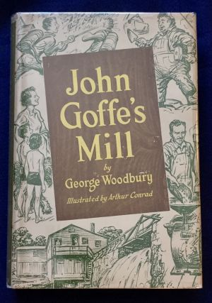 JOHN GOFFE'S MILL; By George Woodbury / Illustrated by Arthur Conrad
