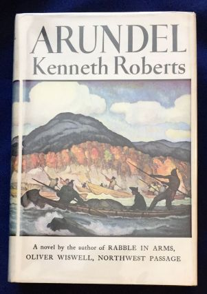 ARUNDEL; A Chronicle of Arundel and the Burgoyne Invasion / By Kenneth Roberts. Kenneth Roberts