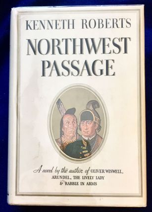 NORTHWEST PASSAGE; A Chronicle of Arundel and the Burgoyne Invasion / By Kenneth Roberts. Kenneth...