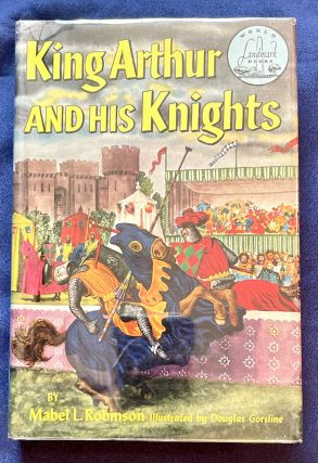 KING ARTHUR AND HIS KNIGHTS; By Mabel L. Robinson / Illustrated by Douglas Gorsline. Mabel L....