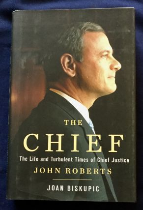 THE CHIEF; The Life and Turbulent Times of Chief Justice JOHN ROBERTS. Joan Biscupic