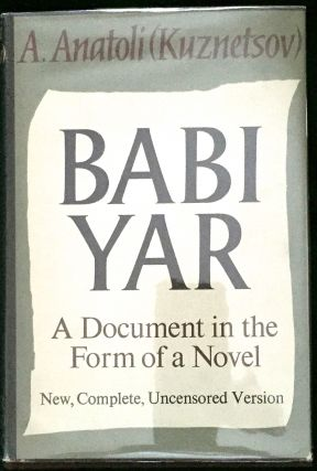 BABI YAR; A Document in the Form of a Novel / New, Complete, Uncensored Version. A. Anatoli,...