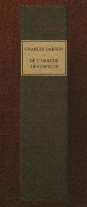 De L'Origine Des Éspéces [ON THE ORIGIN OF SPECIES]; Par Selection Naturelle / ou / DES LOIS DE TRANSFORMATION DES ÊTRES ORGANISÉS / Traduction de Mme. Clemence Royer / Avec Preface et Notes du Traducteur