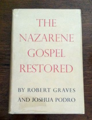 THE NAZARENE GOSPEL RESTORED. Robert Graves, Joshua Podro