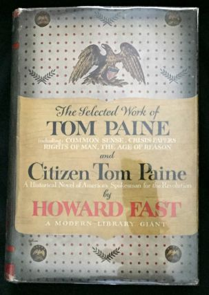 THE SELECTED WORK of TOM PAINE & CITIZEN TOM PAINE; by Howard Fast. Howard Fast
