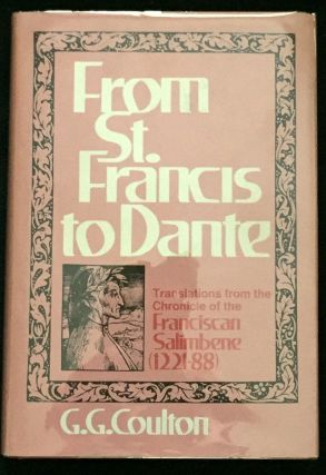 FROM ST. FRANCIS TO DANTE; Translations from the Chronicle of the Franciscan Salimbene; (1221-88)...